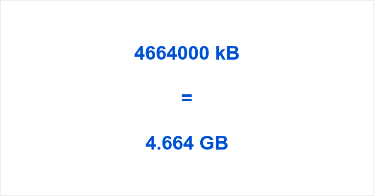 4664000 kB to GB